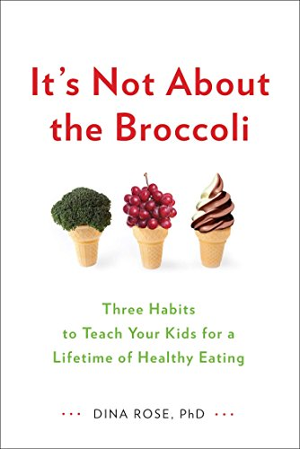 9780399164187: It's Not About the Broccoli: Three Habits to Teach Your Kids for a Lifetime of Healthy Eating