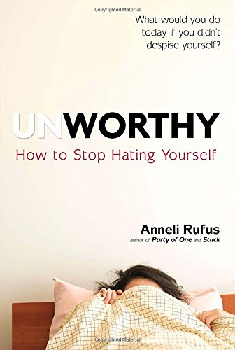 9780399164217: Unworthy: How to Stop Hating Yourself