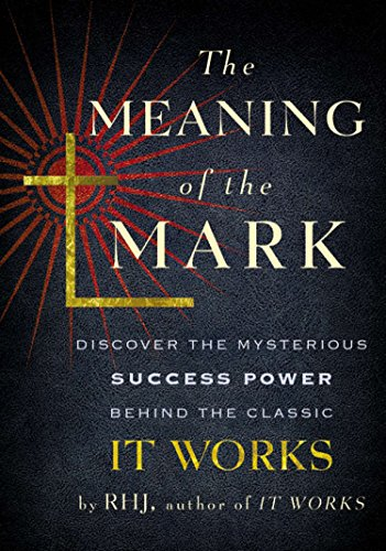 9780399164460: The Meaning of the Mark: Discover the Mysterious Success Power Behind the Classic It Works
