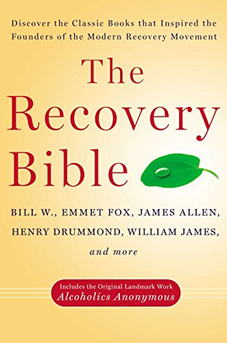 The Recovery Bible: Discover the Classic Books That Inspired the Founders of the Modern Recovery Movement--Includes the Original Landmark Work Alcoholics Anonymous (0399165053) by Bill W.; Emmet Fox; James Allen; Henry Drummond; William James