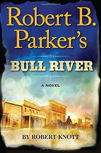 9780399165269: Robert B. Parker's Bull River (A Cole and Hitch Novel)