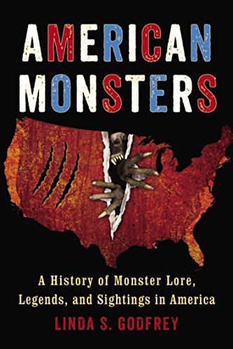 American Monsters: A History of Monster Lore, Legends, and Sightings in America: Linda S. Godfrey