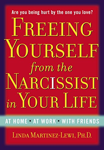 Freeing Yourself Fro the Narcissist in Your Life: Are You Being Hurt by the One You Love?