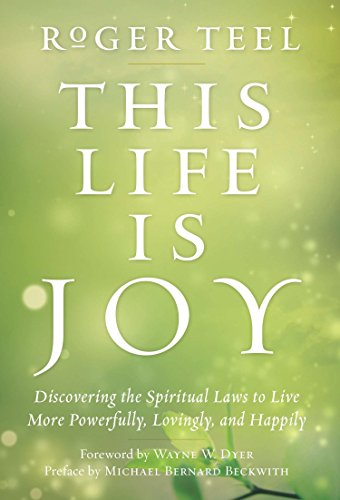 9780399165870: This Life Is Joy: Discovering the Spiritual Laws to Live More Powerfully, Lovingly, and Happily
