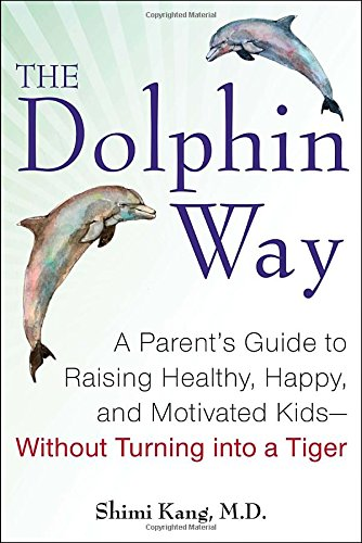 9780399166044: The Dolphin Way: A Parent's Guide to Raising Healthy, Happy, and Motivated Kids-Without Turning i nto a Tiger
