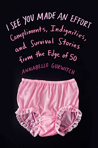9780399166181: I See You Made an Effort: Compliments, Indignities, and Survival Stories from the Edge of 50