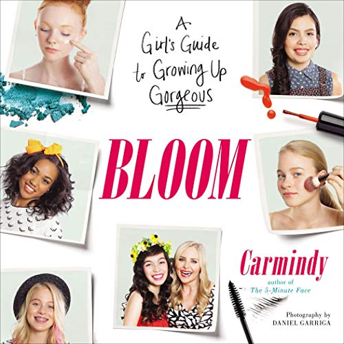 Bloom: A Girl's Guide to Growing Up Gorgeous: Carmindy
