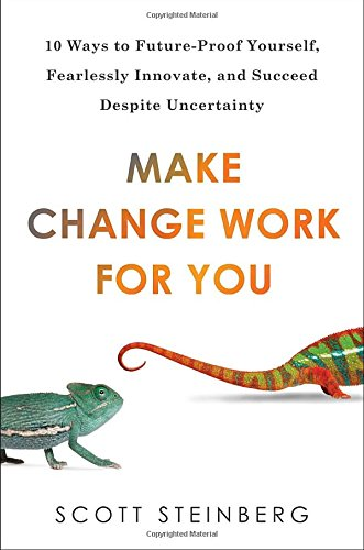 9780399166761: Make Change Work for You: 10 Ways to Future-Proof Yourself, Fearlessly Innovate, and Succeed Despite Uncer tainty