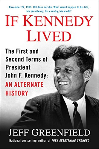 9780399166969: If Kennedy Lived: The First and Second Terms of President John F. Kennedy: An Alternate History