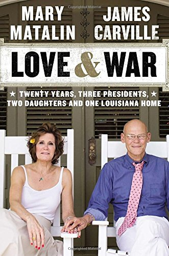 Love and War: Twenty Years, Three Presidents, Two Daughters, and One Louisiana Home: Matalin, Mary ...