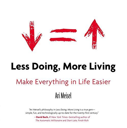 9780399168529: Less Doing, More Living: Make Everything in Life Easier
