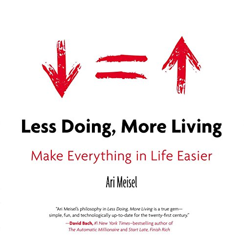 9780399168529: Less Doing, More Living: Make Everything in Life Easier