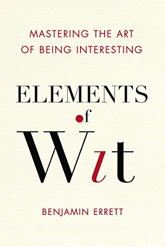 9780399169106: Elements of Wit: Mastering the Art of Being Interesting