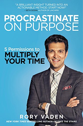 9780399170638: Procrastinate on Purpose: 5 Permissions to Multiply Your Time