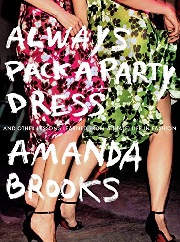 9780399170836: Always Pack a Party Dress: And Other Lessons Learned from a (Half) Life in Fashion