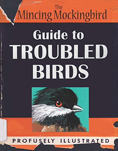 9780399170911: The Mincing Mockingbird Guide to Troubled Birds: An Uuthoritative Illustrated Compendium to Be Consulted in the Event of an Infant of Small Child Being Torn Apart by a Murder of Crows