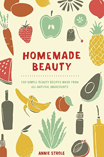 9780399171024: Homemade Beauty: 150 Simple Beauty Recipes Made from All-Natural Ingredients