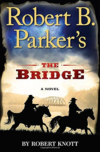 Robert B. Parker's The Bridge (A Cole and Hitch Novel): Knott, Robert