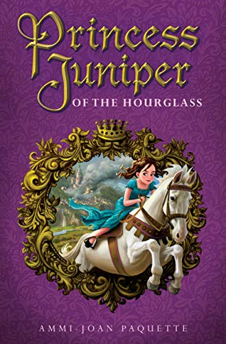 Princess Juniper of the Hourglass: Paquette, Ammi-Joan
