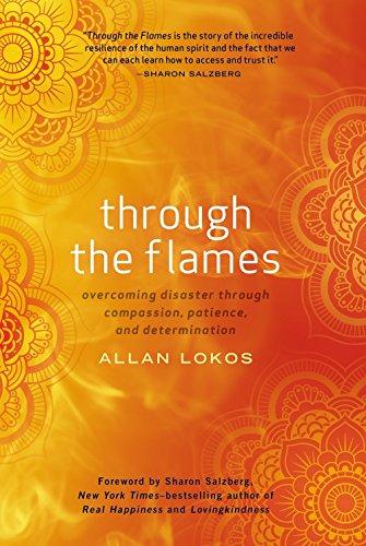 Through the Flames: Overcoming Disaster Through Compassion,: Lokos, Allan