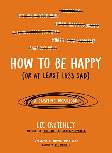 9780399172984: How to Be Happy (or at Least Less Sad): A Creative Workbook