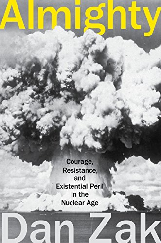 9780399173752: Almighty: Courage, Resistance, and Existential Peril in the Nuclear Age