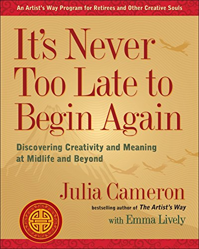 9780399174216: It's Never Too Late to Begin Again: Discovering Creativity and Meaning at Midlife and Beyond