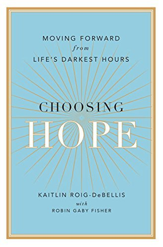 Choosing Hope: Moving Forward from Lifes Darkest Hours