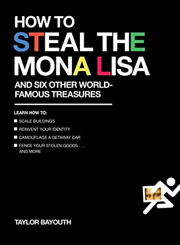How to Steal the Mona Lisa: and Six Other World-Famous Treasures: Bayouth, Taylor