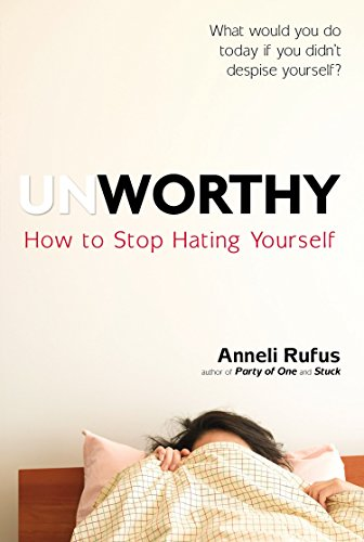 9780399175138: Unworthy: How to Stop Hating Yourself
