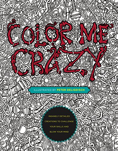 9780399175275: Color Me Crazy: Insanely Detailed Creations to Challenge Your Skills and Blow Your Mind