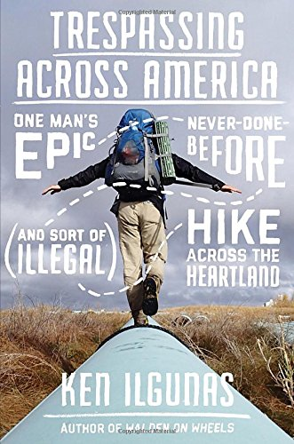 9780399175480: Trespassing Across America: One Man's Epic, Never-Done-Before (and Sort of Illegal) Hike Across the Heartland
