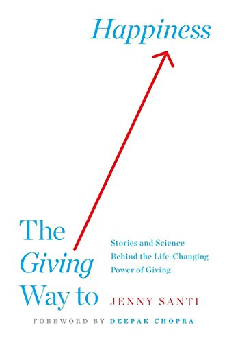 The Giving Way to Happiness: The Life-Changing Power of Giving: Santi, Jenny