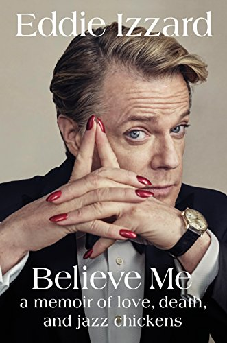 9780399175831: Believe Me: A Memoir of Love, Death, and Jazz Chickens