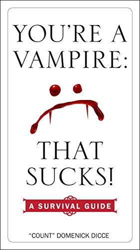 You're a Vampire - That Sucks!: A Survival Guide: Dicce, Domenick