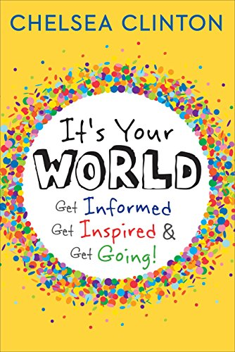 It's Your World: Get Informed, Get Inspired, & Get Going: Clinton, Chelsea