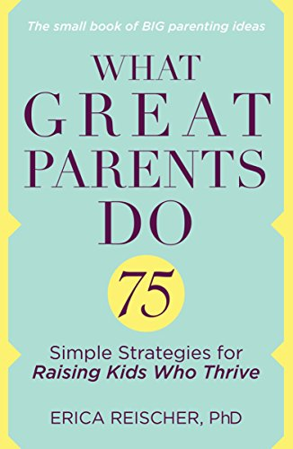 9780399176692: What Great Parents Do: 75 Simple Strategies for Raising Kids Who Thrive
