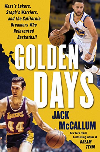Golden Days: West's Lakers, Steph's Warriors, and: McCallum, Jack