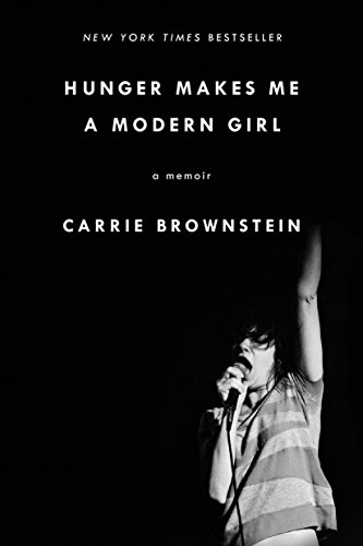 Hunger Makes Me a Modern Girl: A: Brownstein, Carrie