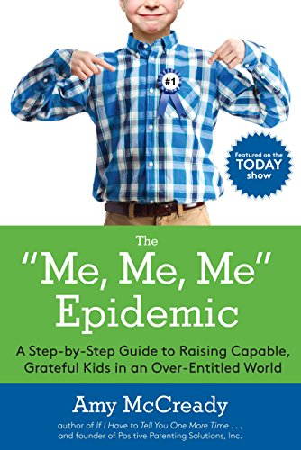 9780399184864: The Me, Me, Me Epidemic: A Step-by-Step Guide to Raising Capable, Grateful Kids in an Over-Entitled World