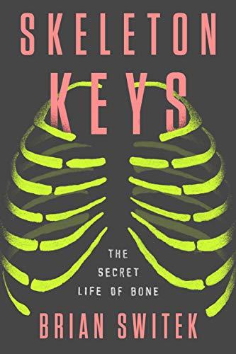 9780399184901: Skeleton Keys: The Secret Life of Bone