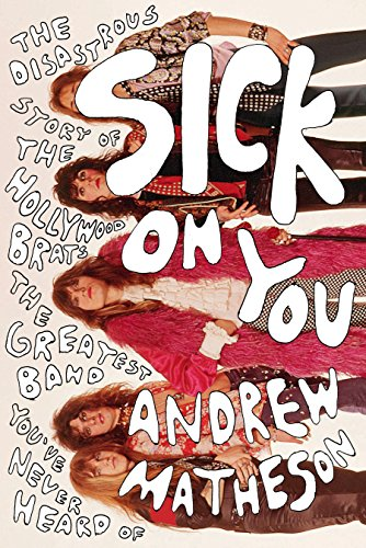 9780399185335: Sick On You: The Disastrous Story of The Hollywood Brats, the Greatest Band You've Never Heard Of