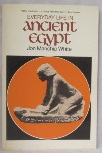 Everyday Life in Ancient Egypt: White, Jon Manchip