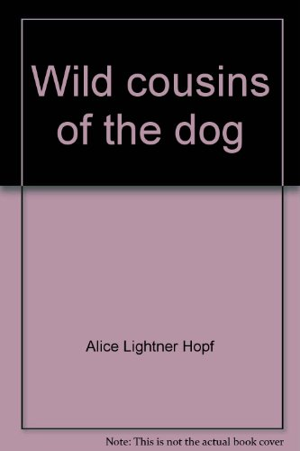 Wild cousins of the dog,: Hopf, Alice Lightner