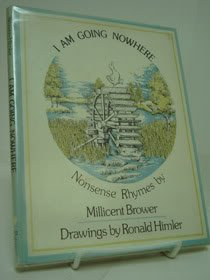 I Am Going Nowhere : Nonsense Rhymes: Brower, Millicent