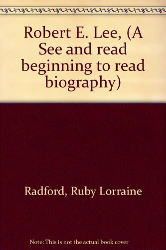 Robert E. Lee, (A See and read beginning to read biography): Radford, Ruby Lorraine
