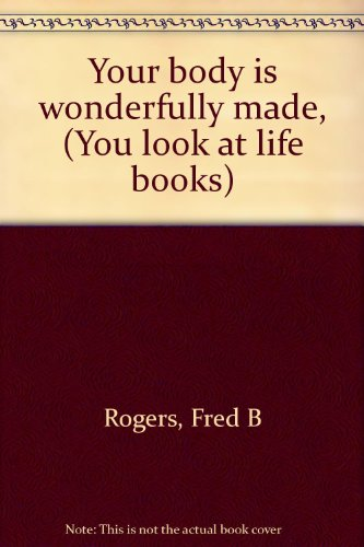 9780399203459: Your body is wonderfully made, (You look at life books)