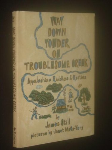 Way down yonder on Troublesome Creek;: Appalachian riddles & rusties: Still, James