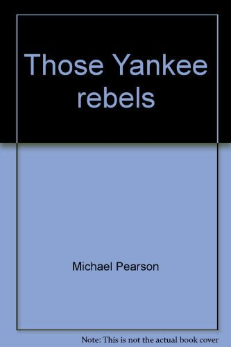 Those Yankee rebels;: Being the true and amazing history of the audacious American Revolution as seen through British eyes and being a young people's version of Those damned rebels (0399204040) by Pearson, Michael