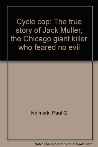 9780399205347: Cycle cop: The true story of Jack Muller, the Chicago giant killer who feared no evil